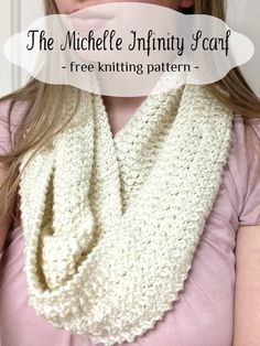 The Michelle Infinity Scarf- A free and Easy Knit Pattern