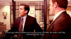 """""""If I had a gun with two bullets and I was in a room with Hitler, Bin Laden, and Toby, I would shoot Toby. Twice."""" Aww, poor Toby!"""