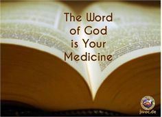 The Word of God is Your Medicine.