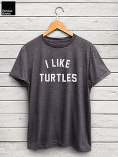I Like Turtles shirt - meme shirt, tumblr shirts, turtle tshirt, nemo shirts, i like turtles tshirt, viral tshirt, funny tshirts, funny tops