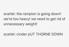 "Cinder, put Thorne DOWN! xD ""What? I'm just joking."""