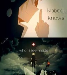 nobody knows what i feel inside and they will never know......