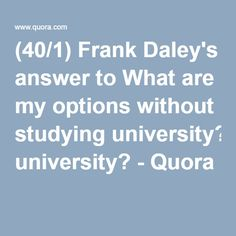 (40/1) Frank Daley's answer to What are my options without studying university? - Quora