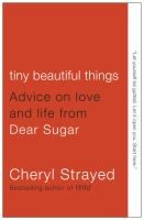 """""""Tiny Beautiful Things"""" brings the best of Cheryl Strayed's published and never-before-published online columns in one place and includes a new introduction by Steve Almond."""