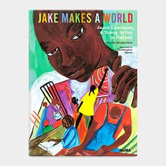 Jake Makes a World: Jacob Lawrence, A Young Artist in Harlem - By Sharifa Rhodes-Pitts Illustrated by Christopher Myers, 2015