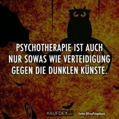 Psychotherapie ist auch nur sowas wie Verteidigung gegen die dunkeln Künste.