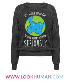 """Save the earth, save ourselves! This environmentalist, song parody design features the text """"It's Gettin Hot On Here So Take Global Warming Seriously"""" for your environmental activism, eco warrior mission to save the planet! Perfect for a nature lover, earth lover, environmental activist, tree hugger, and fighting global warming!"""
