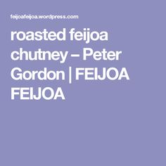 A while back I posted a recipe for roasted feijoa chutney that Alexa Johnston had adapted from Peter Gordon's original recipe. Well, here is the original recipe. Original Recipe, Chutney, Nom Nom, Roast, Savoury Recipes, Dressings, Sauces, Dips, Carne Asada
