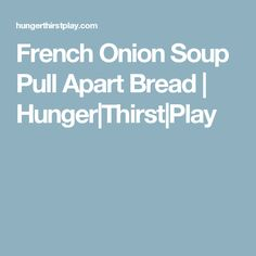 French Onion Soup Pull Apart Bread | Hunger|Thirst|Play