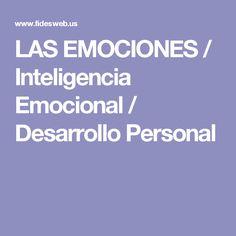 LAS EMOCIONES / Inteligencia Emocional / Desarrollo Personal