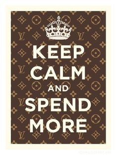 Keep calm and spend more lmao...this is horrible advice