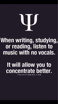Listen to music with no vocals (instrumental version, classical, etc.) to concentrate better