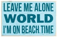 Leave me alone world, I'm on beach time