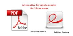Evince an alternative for Adobe reader on Linux for PDF readers  Its been One and half month I have completely migrated from Windows to Linux distro. On my experience I face some compatibility issues and problems in finding substitute for software that I use in Linux. One such key problem is to find good reader like Adobe reader. I am researcher and I read more books in my laptop.  Adobe reader is free for Windows  Mac and Android users and its mostly used among the PC tablet and Mobile…