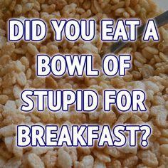 Is Stupid a food group?