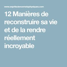 12 Manières de reconstruire sa vie et de la rendre réellement incroyable