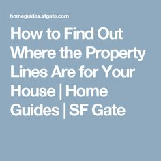 How to Find Out Where the Property Lines Are for Your House | Home Guides | SF Gate