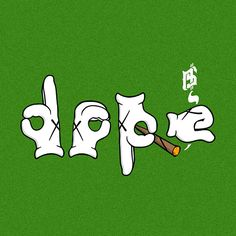 Smoke Dope. All day. Everyday.