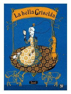 """Iso. """"La bella Griselda"""". Editorial Fondo de Cultura Económica (6 a 8 años).Esta en la Bibioteca de Cocentaina."""