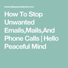 How To Stop Unwanted Emails,Mails,And Phone Calls   Hello Peaceful Mind