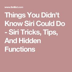 Things You Didn't Know Siri Could Do - Siri Tricks, Tips, And Hidden Functions