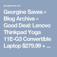 Georgine Saves  » Blog Archive   » Good Deal:  Lenovo Thinkpad Yoga 11E-G3 Convertible Laptop $279.99 + Ships FREE! TODAY ONLY!