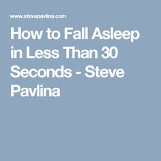 How to Fall Asleep in Less Than 30 Seconds - Steve Pavlina