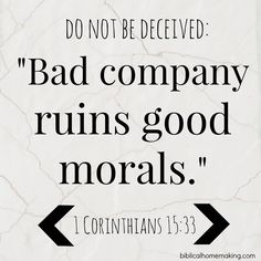 Bible Verses to Live By: Do not be deceived: Bad company ruins good morals. The Words, Cool Words, Bible Quotes, Bible Verses, Me Quotes, Scriptures, Biblical Quotes, Witty Quotes, Great Quotes