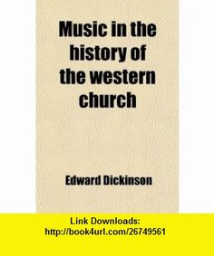 Music in the History of the Western Church; With an Introduction on Religious Music Among the Primitive and Ancient Peoples (9780217238908) Edward Dickinson , ISBN-10: 0217238904  , ISBN-13: 978-0217238908 ,  , tutorials , pdf , ebook , torrent , downloads , rapidshare , filesonic , hotfile , megaupload , fileserve