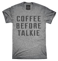 Coffee Before Talkie Shirt, Hoodies, Tanktops