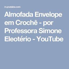 Almofada Envelope em Crochê - por Professora Simone Eleotério - YouTube