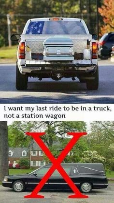 I want my last ride in MY truck, not a station wagon!