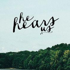 He hears us