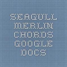 Seagull Merlin Chords - Google Docs