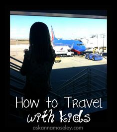 Tips for traveling with kids -- Ask Anna