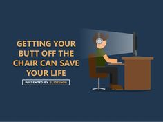 Getting Your Butt Off the Chair Can Save Your Life