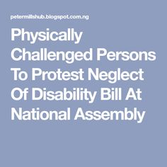 Physically Challenged Persons To Protest Neglect Of Disability Bill At National Assembly