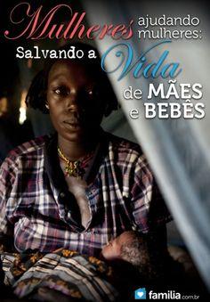 Familia.com.br | #Mulheres #ajudando #mulheres: como U$2 (ou R$ 4,00) podem #salvar #vidas de #maes e #bebes nos #paises em #desenvolvimento. #crescimentopessoal #amor