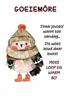 Good Morning Greetings, Good Morning Wishes, Morning Messages, Cold Weather Quotes, Lekker Dag, Afrikaanse Quotes, Goeie More, Crochet Hats, Inspirational Quotes
