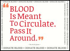 Blood Is Meant To Circulate. Pass It Around. Donate Blood Today