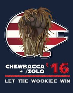 Chewbacca / Solo '16 Let The Wookie Win.