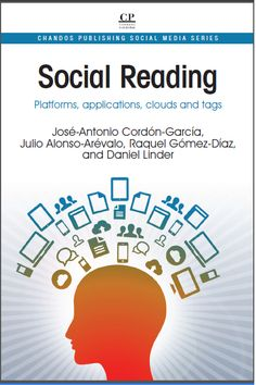 Social Reading: Platforms, applications, clouds and tags    José-Antonio Cordón-García, Julio Alonso-Arévalo, Raquel Gómez-Díaz and Daniel Linder, University of Salamanca, Spain    Chandos Publishing Social Media Series No. 10