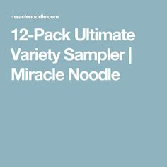 12-Pack Ultimate Variety Sampler | Miracle Noodle