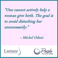 A quote from Michel Odent regarding letting a woman labor as she needs to. #childbirth #pregnancy