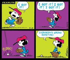 Everybody's wrong sometimes! #Lucy #Baseball #Peanuts