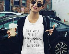 Shameless TV Show Shirt - In a world full of Kardashians  be a Gallagher