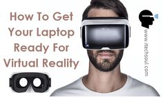 How To Get Your Laptop Ready For Virtual Reality