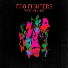 """""""Wasting Light"""" ***  Foo Fighters ***  April 30, 2011"""