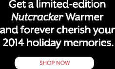 Get a limited-edition Nutcracker Warmer and forever cherish your 2014 holiday memories. Shop Now.