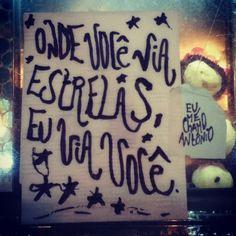 Onde você via estrelas, eu via você.